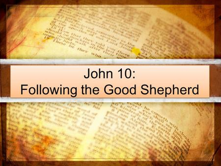 John 10: Following the Good Shepherd. Following the Good Shepherd Knowing His voice Following him to find fullness of life Who laid down his life Who.
