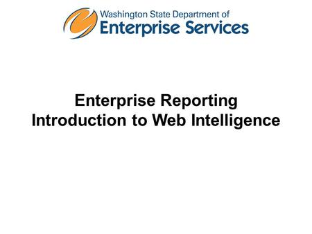 Enterprise Reporting Introduction to Web Intelligence.