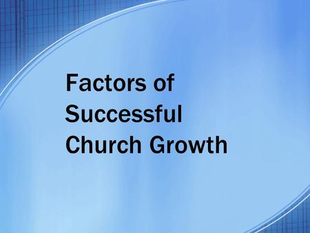 Factors of Successful Church Growth. 2 Growth in Christ Numerically, Acts 6:7Numerically, Acts 6:7 Spiritually, Acts 8:1-4; 9:31Spiritually, Acts 8:1-4;