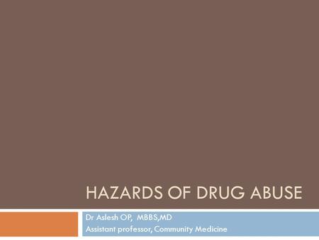 HAZARDS OF DRUG ABUSE Dr Aslesh OP, MBBS,MD Assistant professor, Community Medicine.