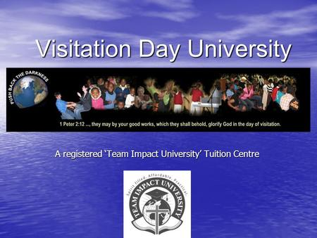 Visitation Day University A registered 'Team Impact University' Tuition Centre.