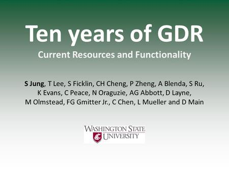 Ten years of GDR Current Resources and Functionality S Jung, T Lee, S Ficklin, CH Cheng, P Zheng, A Blenda, S Ru, K Evans, C Peace, N Oraguzie, AG Abbott,