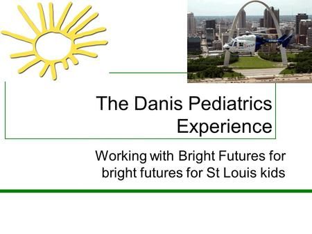 The Danis Pediatrics Experience Working with Bright Futures for bright futures for St Louis kids.