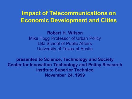 Robert H. Wilson Mike Hogg Professor of Urban Policy LBJ School of Public Affairs University of Texas at Austin presented to Science, Technology and Society.