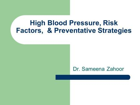 High Blood Pressure, Risk Factors, & Preventative Strategies Dr. Sameena Zahoor.