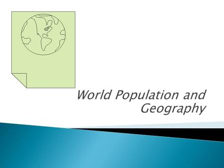 World Population and Geography.  The world has approximately 7.28 billion people.  (Why use the word, approximately, when describing the Earth's population?