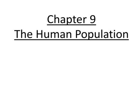 Chapter 9 The Human Population. Chapter 9 Big Idea The size and growth rate of human population has changed drastically over the last 200 years. Those.