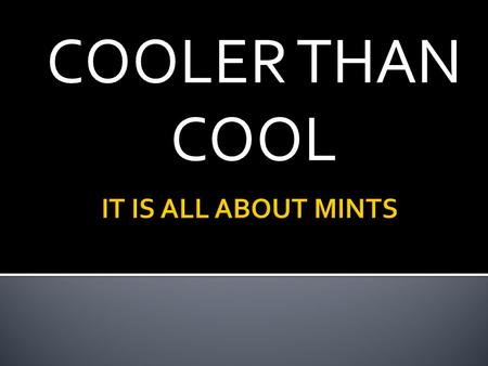 COOLER THAN COOL. DOES MINT COOL THINGS DOWN IN TEMPERATURE OR IS IT MERELY A SENSATION?