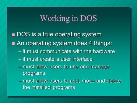 Working in DOS DOS is a true operating system