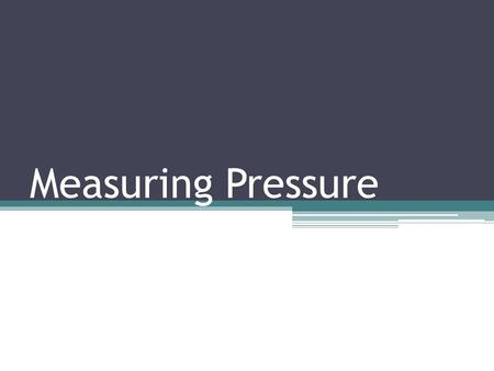 Measuring Pressure. What does zero pressure look like? There is no force applied to an area If atmospheric pressure, there are no particles pushing on.