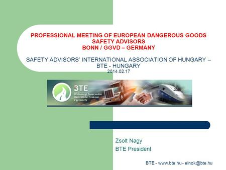 PROFESSIONAL MEETING OF EUROPEAN DANGEROUS GOODS SAFETY ADVISORS BONN / GGVD – GERMANY SAFETY ADVISORS' INTERNATIONAL ASSOCIATION OF HUNGARY – BTE - HUNGARY.