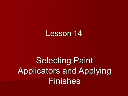 Selecting Paint Applicators and Applying Finishes