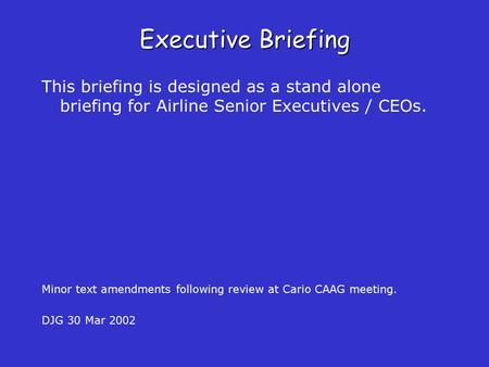 Executive Briefing This briefing is designed as a stand alone briefing for Airline Senior Executives / CEOs. Minor text amendments following review at.