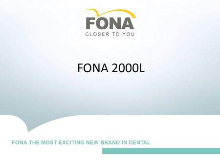 FOR ALL YOUR DAILY NEEDS Iberum et es et englisch FONA 2000L FONA THE MOST EXCITING NEW BRAND IN DENTAL.