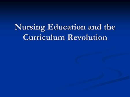 Nursing Education and the Curriculum Revolution. Overview The Problem: Content Saturation in Nursing Education The Problem: Content Saturation in Nursing.