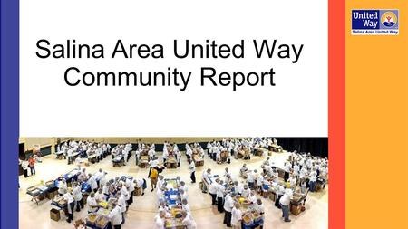 "Salina Area United Way Community Report. ""The Mission of the Salina Area United Way is to strengthen our community by improving lives through leadership,"