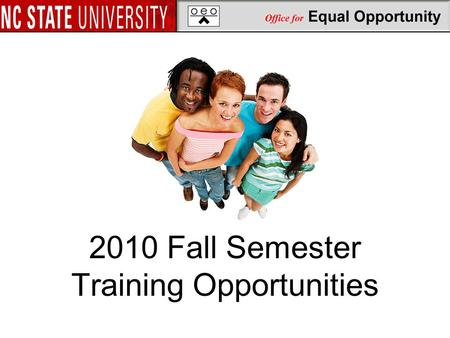 2010 Fall Semester Training Opportunities. Workshops Offered by OEO Equal Opportunity Institute (EOI) Equal Employment Opportunity Institute (EEOI) NCBI.