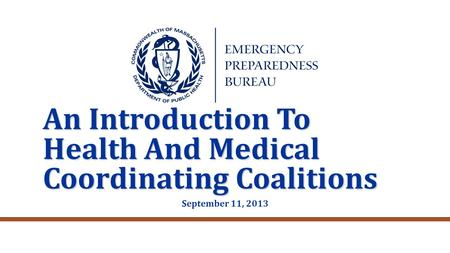 An Introduction To Health And Medical Coordinating Coalitions September 11, 2013.