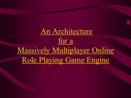 An Architecture for a Massively Multiplayer Online Role Playing Game Engine.
