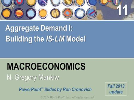 MACROECONOMICS © 2014 Worth Publishers, all rights reserved N. Gregory Mankiw PowerPoint ® Slides by Ron Cronovich Fall 2013 update Aggregate Demand I: