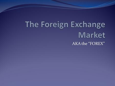 "AKA the ""FOREX"". The Foreign Exchange Market Goods produced within a country must be paid for with that country's currency International transactions."