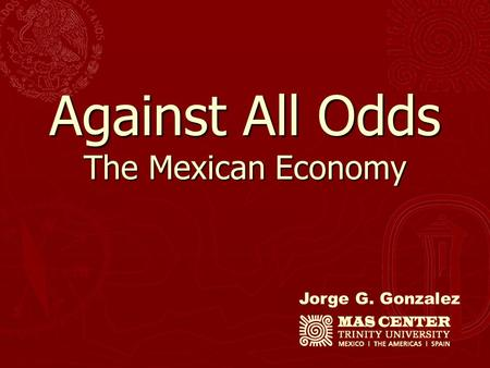 Jorge G. Gonzalez Against All Odds The Mexican Economy.
