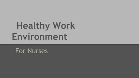 "Healthy Work Environment For Nurses. What is Healthy Working Environment? ""Healthy Working Environment (HWE) are healing, empowering environments that."