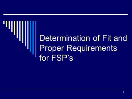 1 Determination of Fit and Proper Requirements for FSP's.