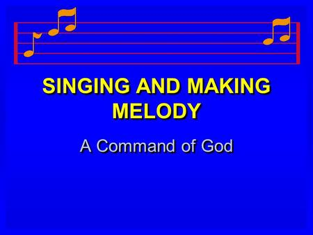 SINGING AND MAKING MELODY A Command of God. 2 SINGING AND MAKING MELODY   Notice Paul's charge to the Ephesians on the subject of music: r rspeaking.