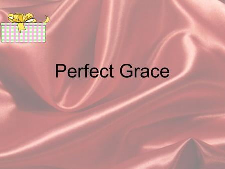 Perfect Grace. Grace That Calls Us α Galatians 1:6 Called in Grace of Christ α Titus 2:11 Appeared to all men α Hebrews 13:9 Heart is established by it.
