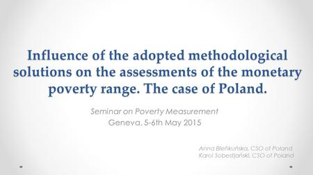 Influence of the adopted methodological solutions on the assessments of the monetary poverty range. The case of Poland. Seminar on Poverty Measurement.