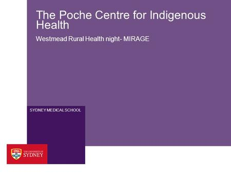 SYDNEY MEDICAL SCHOOL The Poche Centre for Indigenous Health Westmead Rural Health night- MIRAGE.