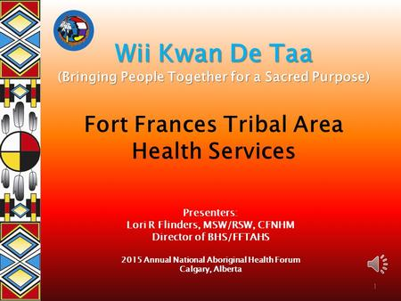 Wii Kwan De Taa (Bringing People Together for a Sacred Purpose) Wii Kwan De Taa (Bringing People Together for a Sacred Purpose) Fort Frances Tribal Area.