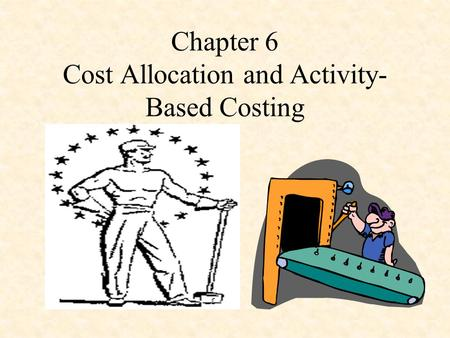 Chapter 6 Cost Allocation and Activity- Based Costing.