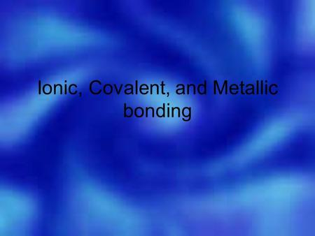 Ionic, Covalent, and Metallic bonding. Bond Formation The positive sodium ion and the negative chloride ion are strongly attracted to each other. How.