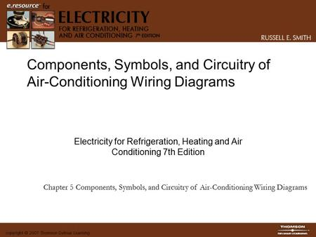 Components, Symbols, and Circuitry of Air-Conditioning Wiring Diagrams Electricity for Refrigeration, Heating and Air Conditioning 7th Edition Chapter.