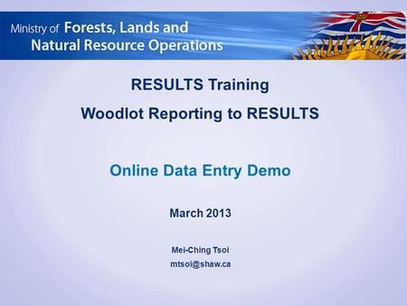 RESULTS Training Woodlot Reporting to RESULTS Online Data Entry Demo March 2013 Mei-Ching Tsoi