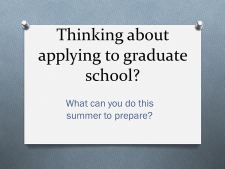 Thinking about applying to graduate school? What can you do this summer to prepare?