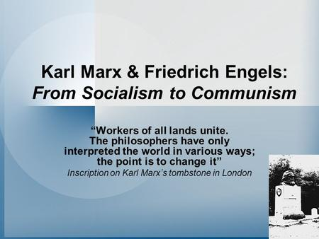 "Karl Marx & Friedrich Engels: From Socialism to Communism ""Workers of all lands unite. The philosophers have only interpreted the world in various ways;"