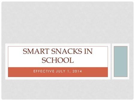 EFFECTIVE JULY 1, 2014 SMART SNACKS IN SCHOOL. INTERIM PROPOSED RULE All foods sold on a school's campus, during a school day are required to meet specific.