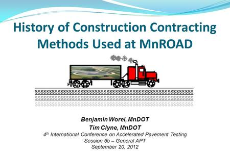 History of Construction Contracting Methods Used at MnROAD Benjamin Worel, MnDOT Tim Clyne, MnDOT 4 th International Conference on Accelerated Pavement.