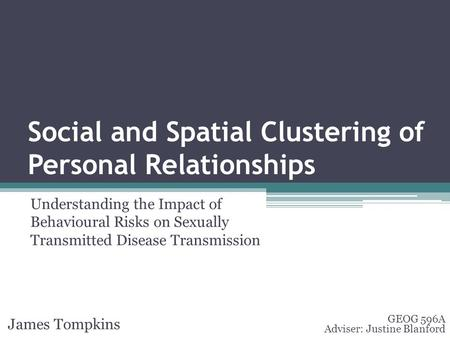 Social and Spatial Clustering of Personal Relationships Understanding the Impact of Behavioural Risks on Sexually Transmitted Disease Transmission James.