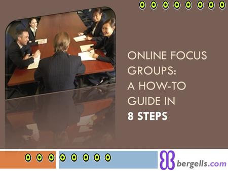 ONLINE FOCUS GROUPS: A HOW-TO GUIDE IN 8 STEPS. Online Focus Groups: Definition What's an online focus group?