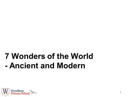 1 7 Wonders of the World - Ancient and Modern. 2 7 Wonders of the Ancient World.