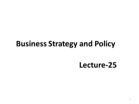 Business Strategy and Policy Lecture-25 1. Recap DEFENSIVE STRATEGIES Retrenchment Divestiture Liquidation Defensive Strategies 2.