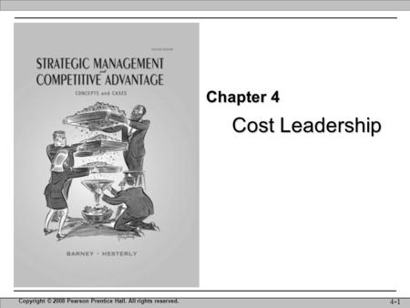Cost Leadership Copyright © 2008 Pearson Prentice Hall. All rights reserved. 4-1 Chapter 4.