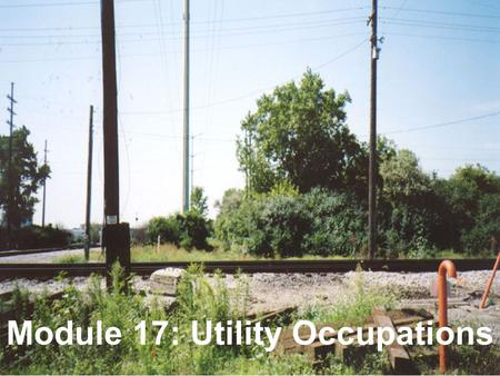 COPYRIGHT © AREMA 2008 17: 1 of 24 Module 17: Utility Occupations.
