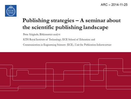 Publishing strategies – A seminar about the scientific publishing landscape Peter Sjögårde, Bibliometric analyst KTH Royal Institute of Technology, ECE.