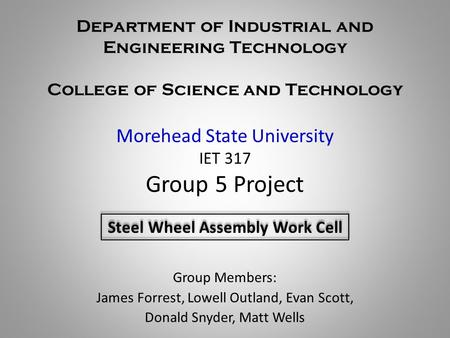 Department of Industrial and Engineering Technology College of Science and Technology Morehead State University IET 317 Group 5 Project Group Members: