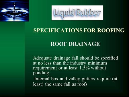 SPECIFICATIONS FOR ROOFING ROOF DRAINAGE Adequate drainage fall should be specified at no less than the industry minimum requirement or at least 1.5% without.